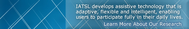 IATSL develops assistive technology that is adaptive, flexible, and intelligent, enabling users to participate fully in their daily lives. Learn more about our research